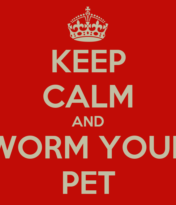 KEEP CALM AND WORM YOUR PET