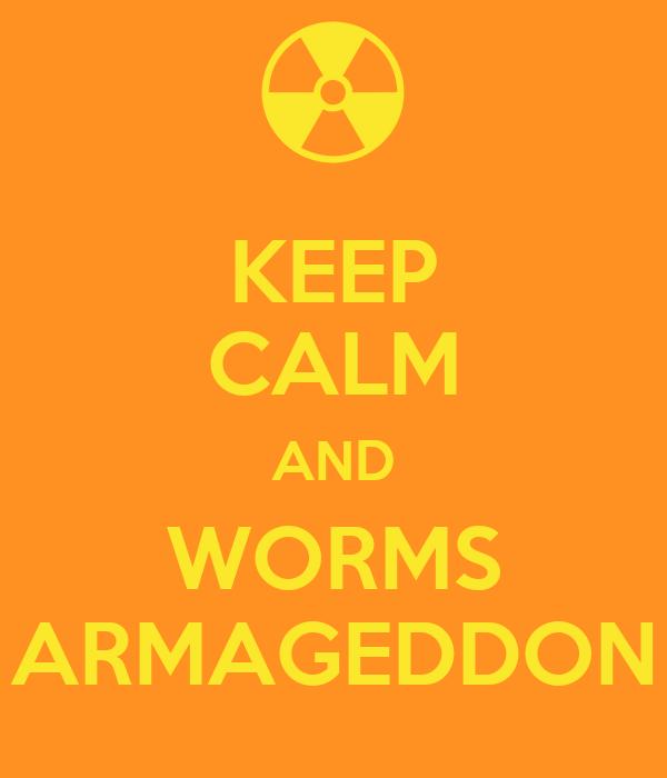 KEEP CALM AND WORMS ARMAGEDDON