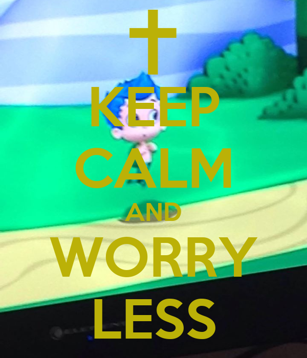 KEEP CALM AND WORRY LESS