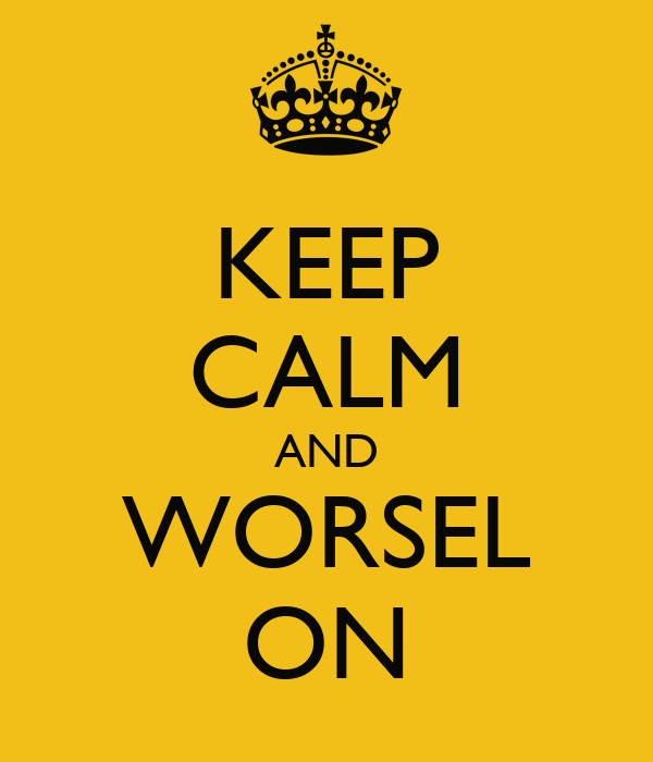 KEEP CALM AND WORSEL ON