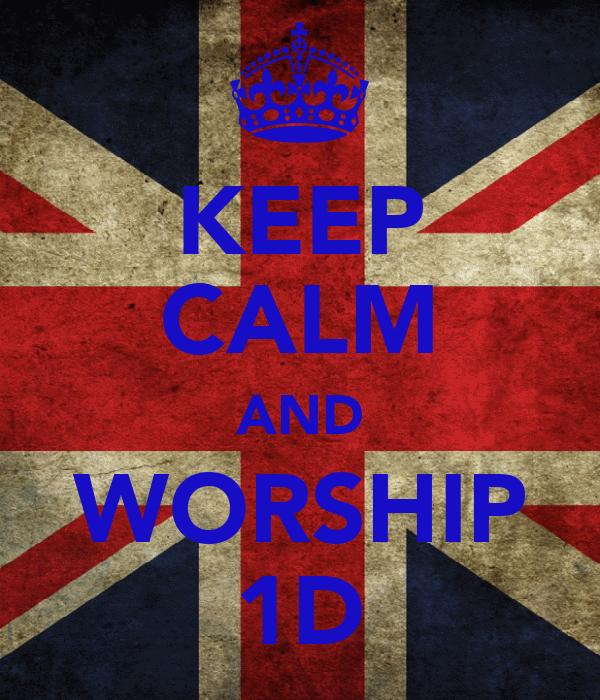 KEEP CALM AND WORSHIP 1D