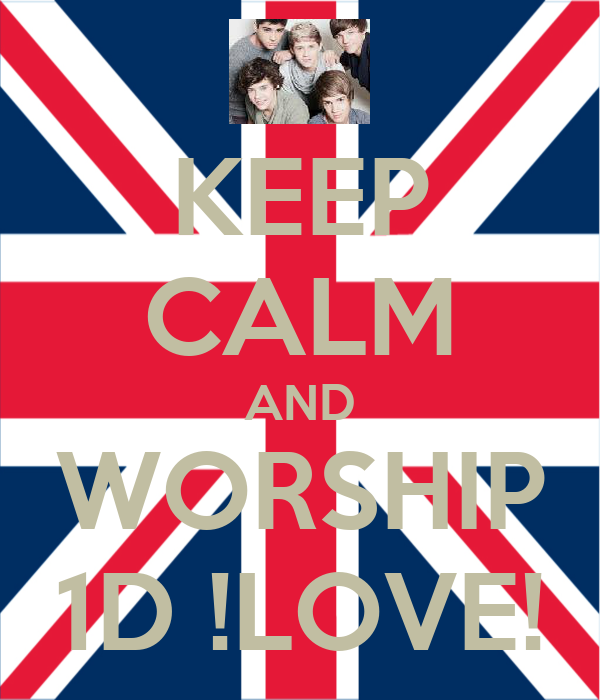 KEEP CALM AND WORSHIP 1D !LOVE!