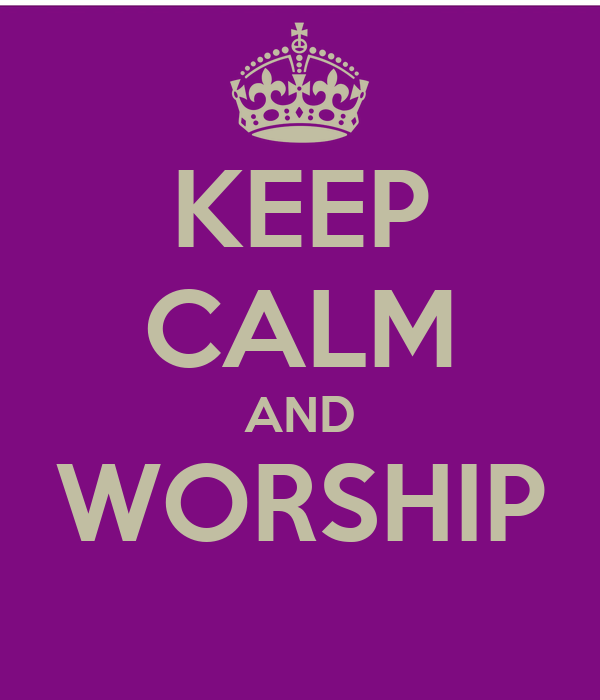KEEP CALM AND WORSHIP