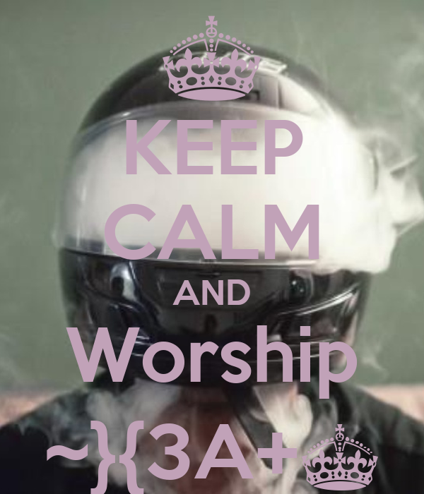 KEEP CALM AND Worship ~}{3A+^