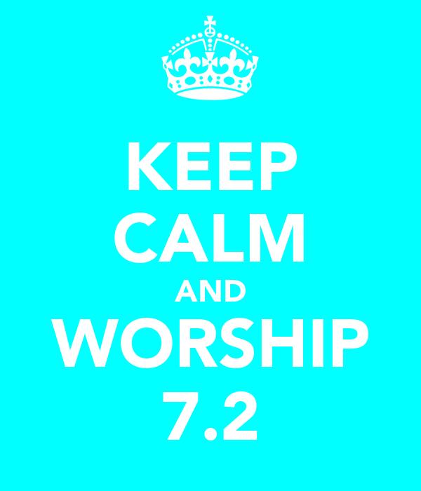 KEEP CALM AND WORSHIP 7.2