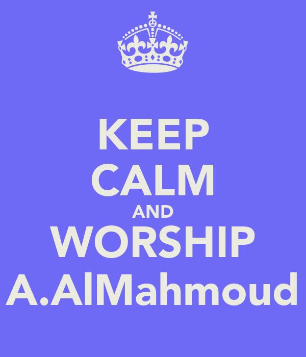 KEEP CALM AND WORSHIP A.AlMahmoud