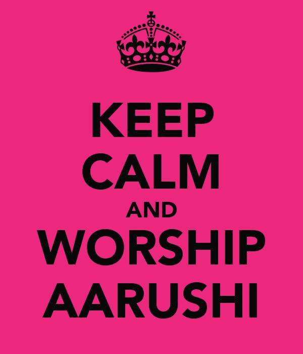 KEEP CALM AND WORSHIP AARUSHI