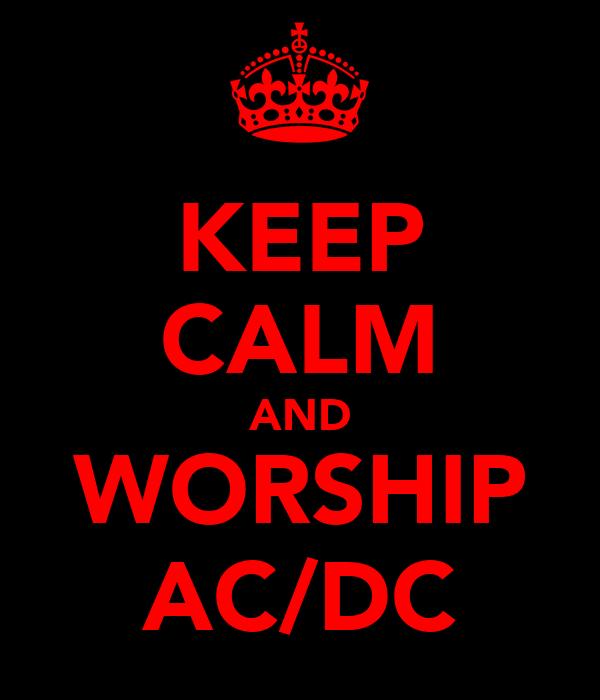 KEEP CALM AND WORSHIP AC/DC