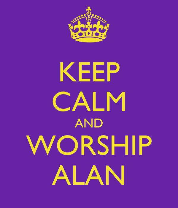 KEEP CALM AND WORSHIP ALAN