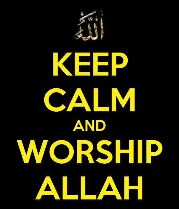 KEEP CALM AND WORSHIP ALLAH