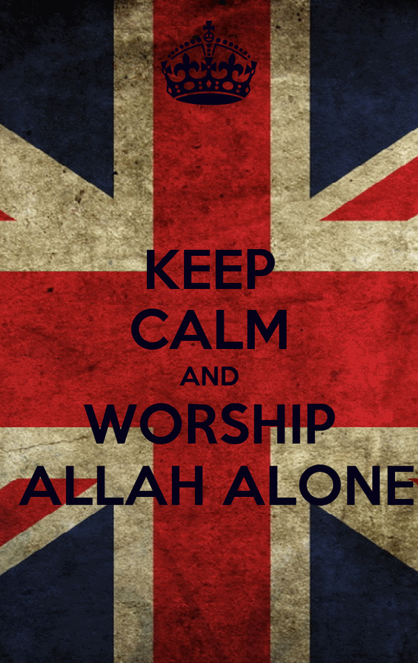 KEEP CALM AND WORSHIP  ALLAH ALONE
