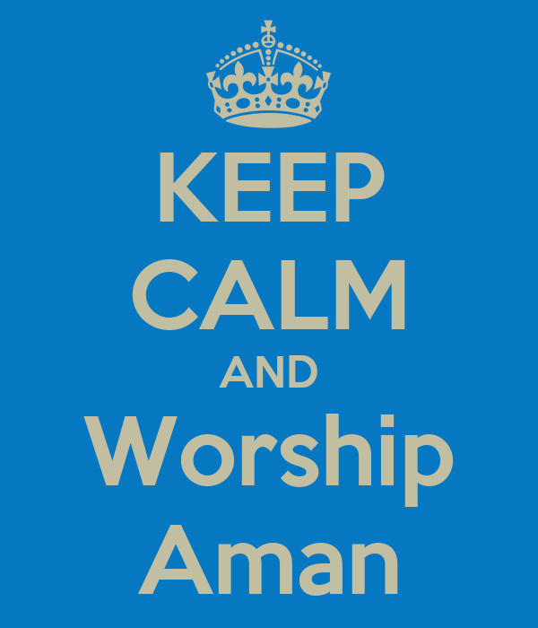 KEEP CALM AND Worship Aman