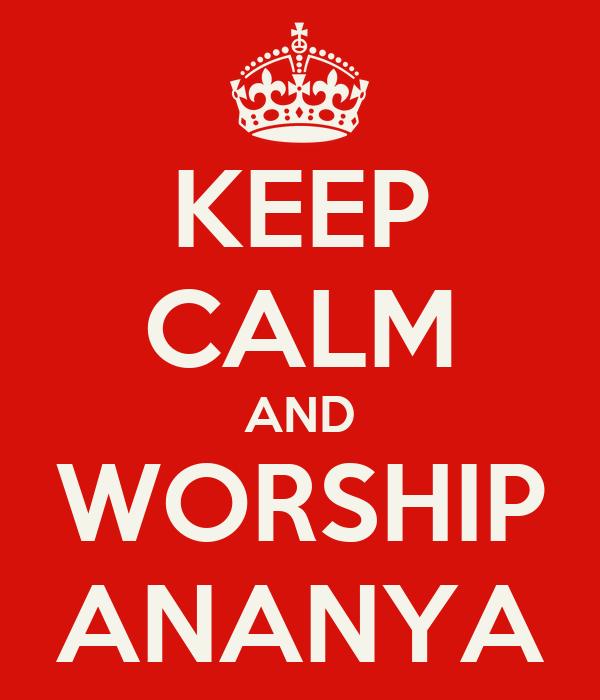 KEEP CALM AND WORSHIP ANANYA