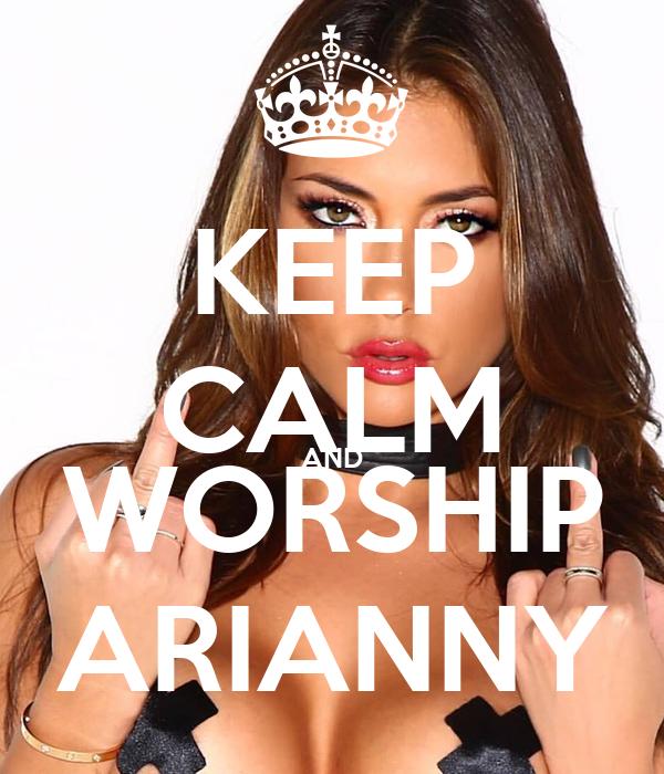 KEEP CALM AND WORSHIP ARIANNY