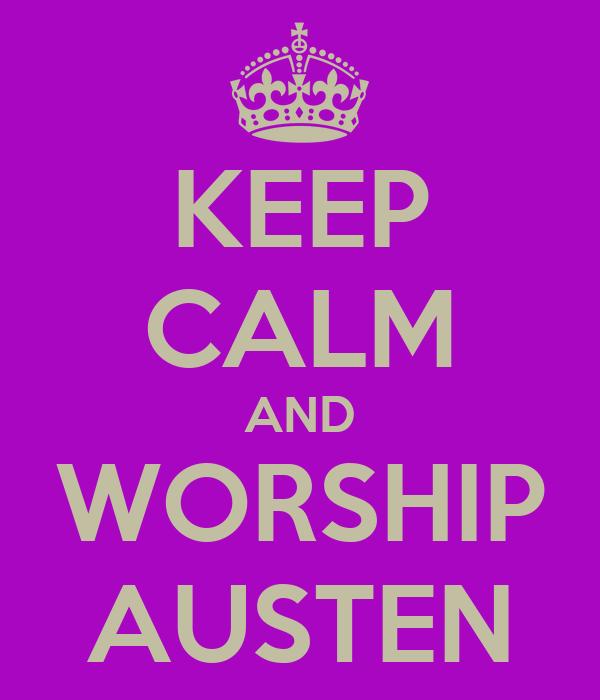 KEEP CALM AND WORSHIP AUSTEN