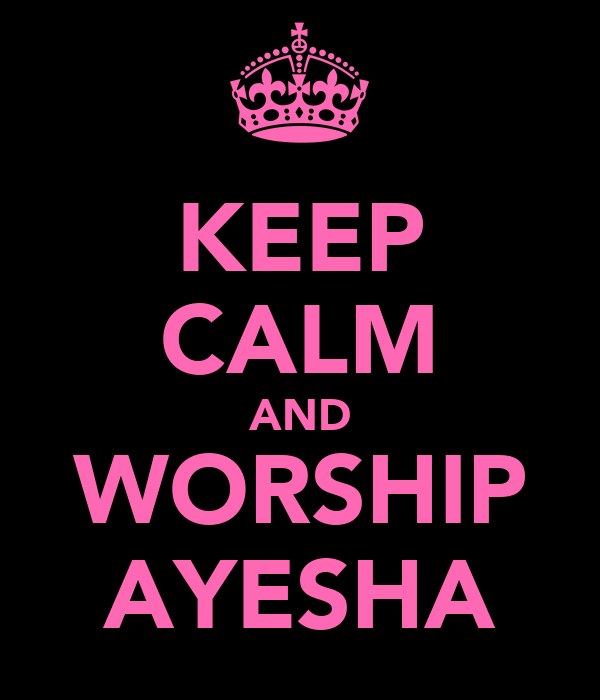 KEEP CALM AND WORSHIP AYESHA