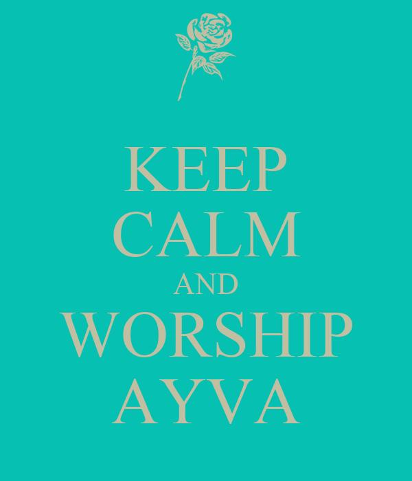 KEEP CALM AND WORSHIP AYVA