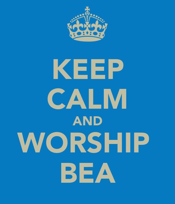 KEEP CALM AND WORSHIP  BEA