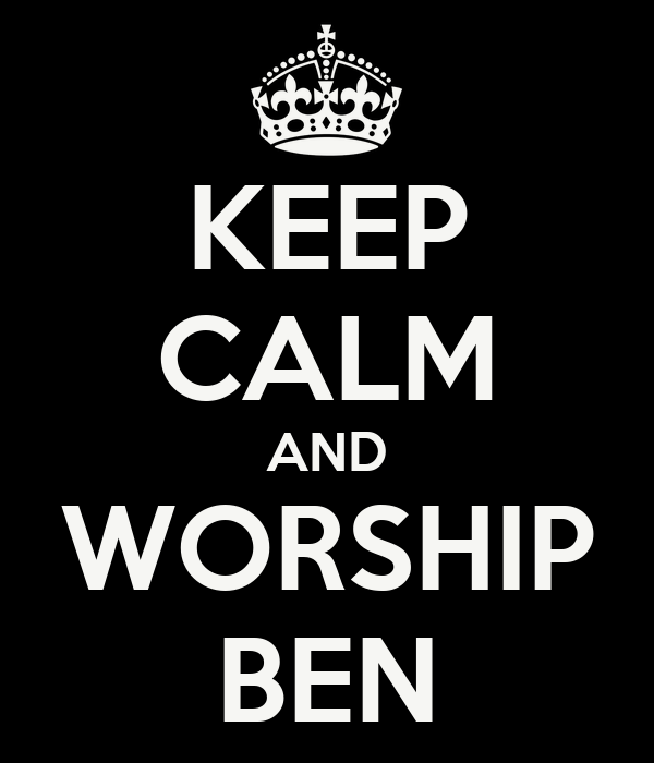 KEEP CALM AND WORSHIP BEN