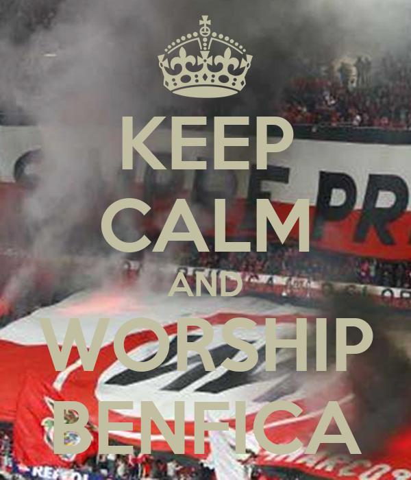 KEEP CALM AND WORSHIP BENFICA