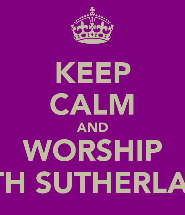 KEEP CALM AND WORSHIP BETH SUTHERLAND