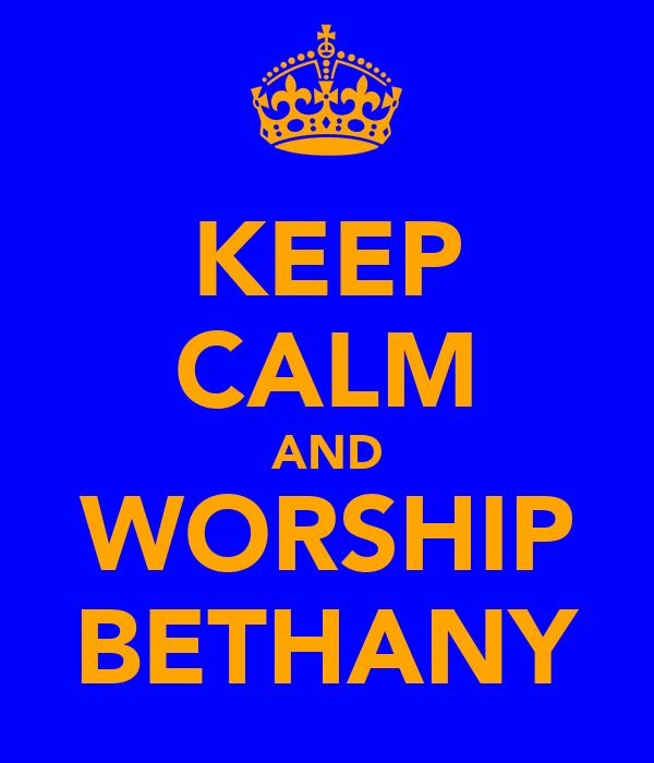 KEEP CALM AND WORSHIP BETHANY