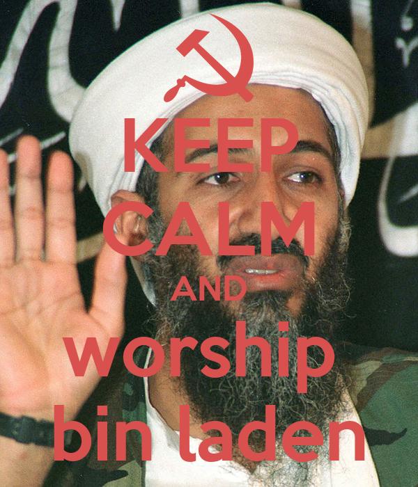 KEEP CALM AND worship  bin laden