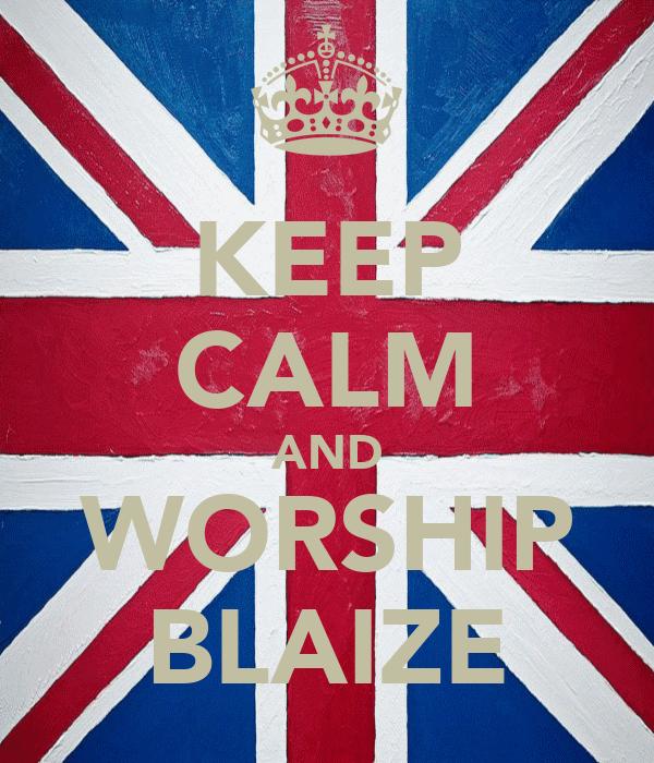 KEEP CALM AND WORSHIP BLAIZE