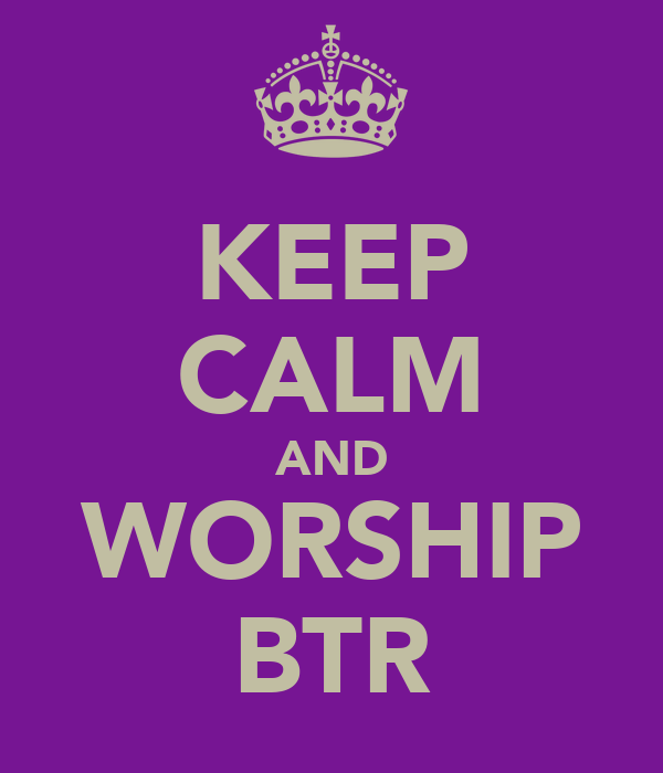 KEEP CALM AND WORSHIP BTR