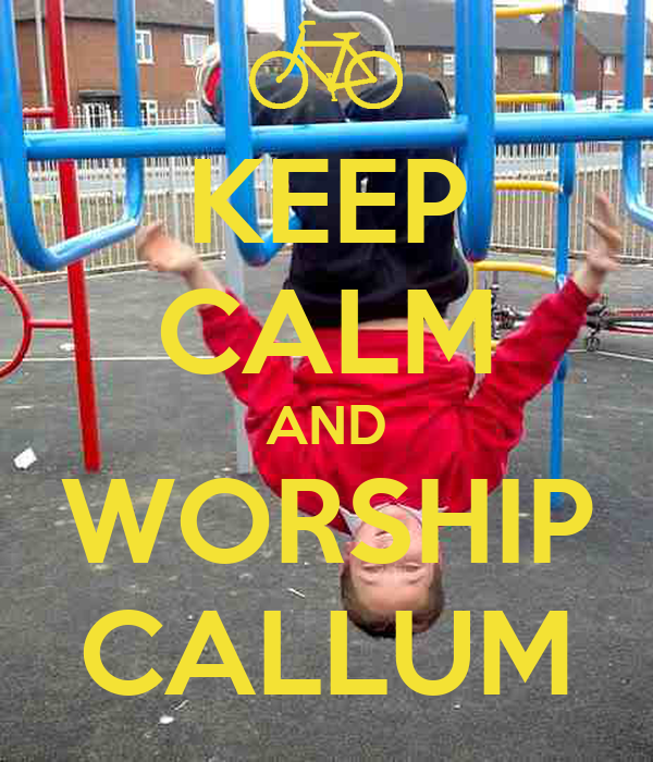 KEEP CALM AND WORSHIP CALLUM