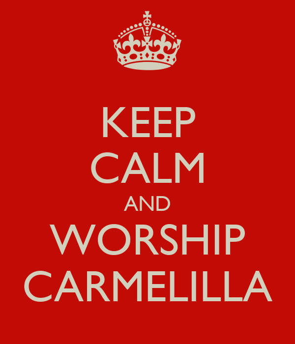 KEEP CALM AND WORSHIP CARMELILLA