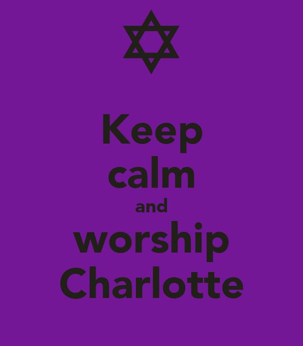 Keep calm and worship Charlotte