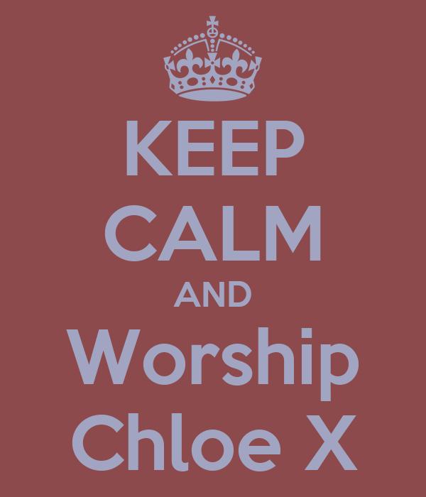 KEEP CALM AND Worship Chloe X