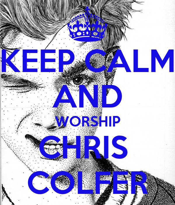 KEEP CALM AND WORSHIP CHRIS  COLFER