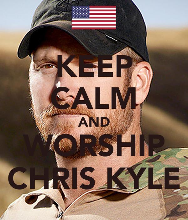 KEEP CALM AND WORSHIP CHRIS KYLE