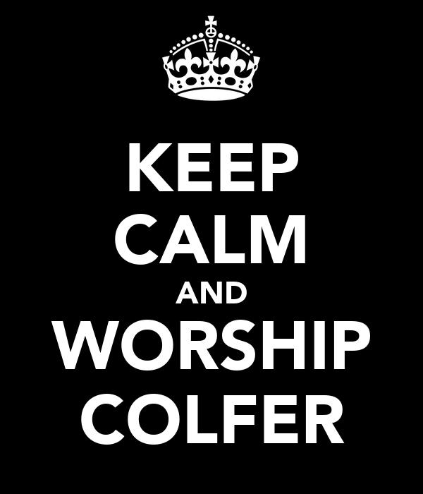 KEEP CALM AND WORSHIP COLFER
