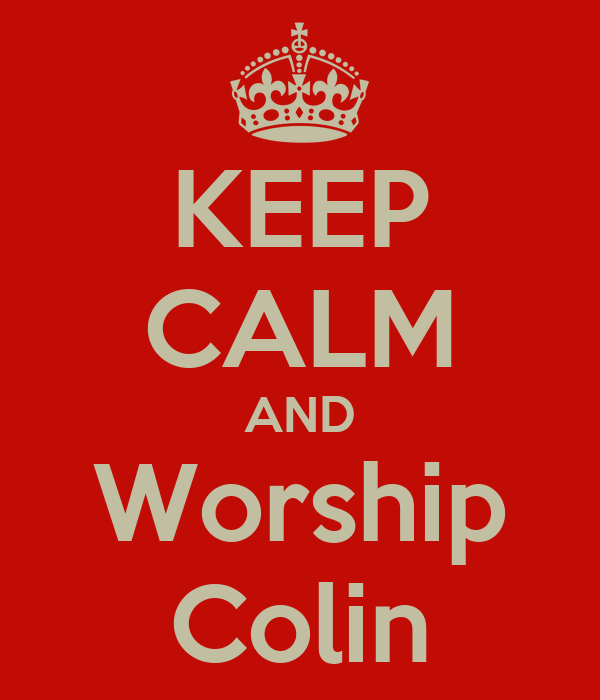 KEEP CALM AND Worship Colin