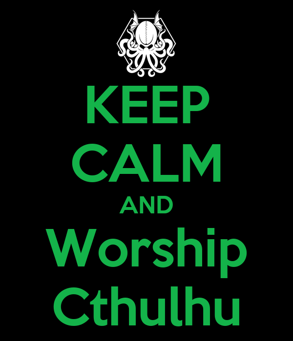 KEEP CALM AND Worship Cthulhu