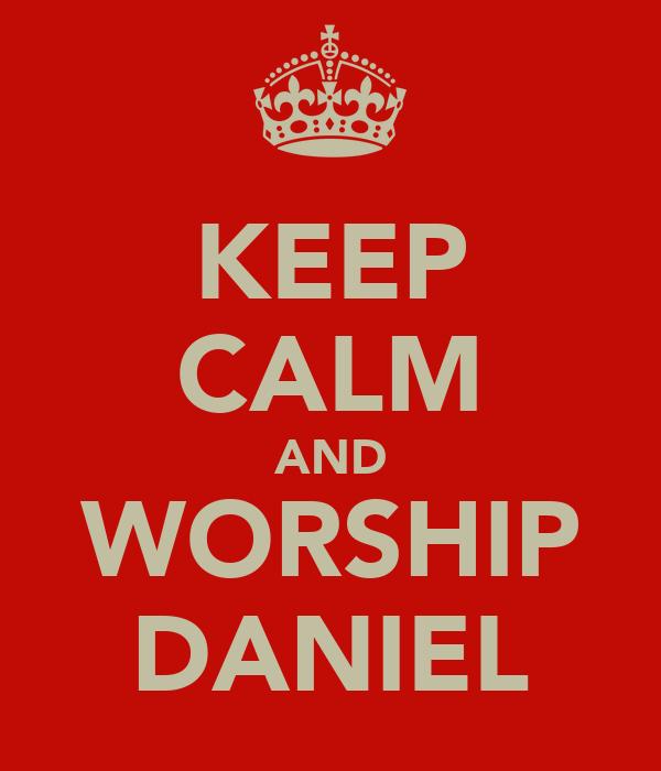 KEEP CALM AND WORSHIP DANIEL