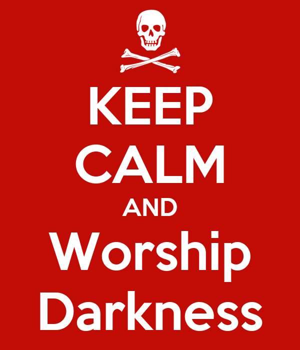 KEEP CALM AND Worship Darkness