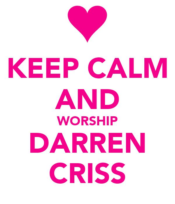 KEEP CALM AND WORSHIP DARREN CRISS