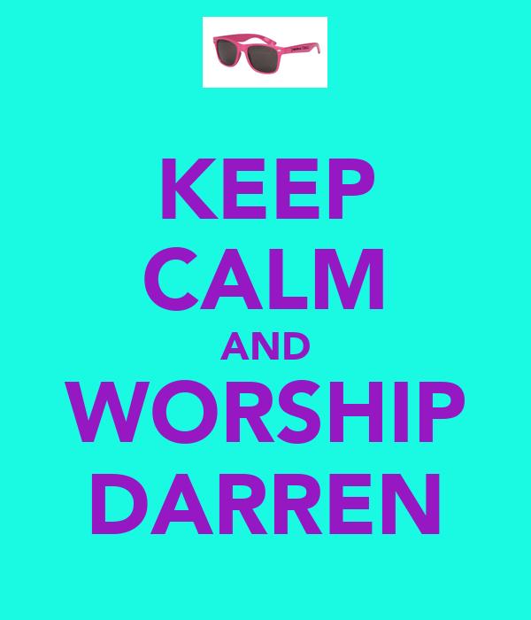KEEP CALM AND WORSHIP DARREN