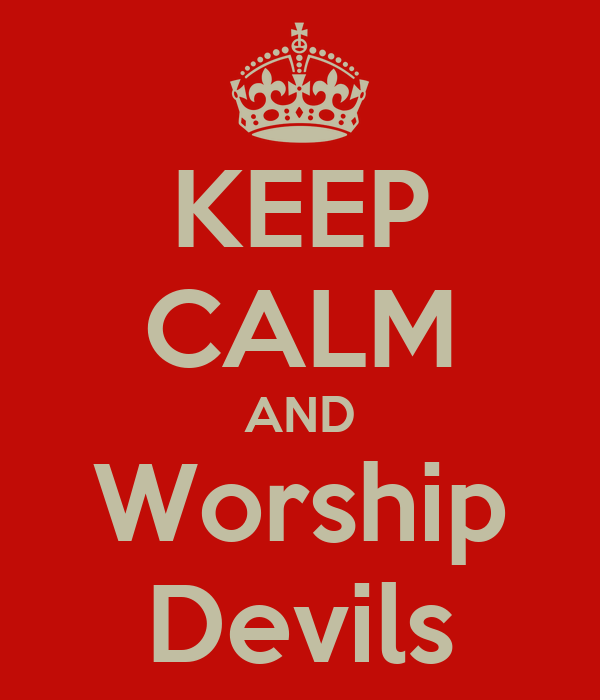 KEEP CALM AND Worship Devils
