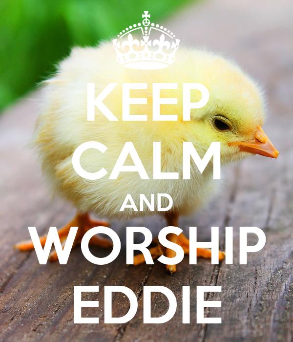 KEEP CALM AND WORSHIP EDDIE