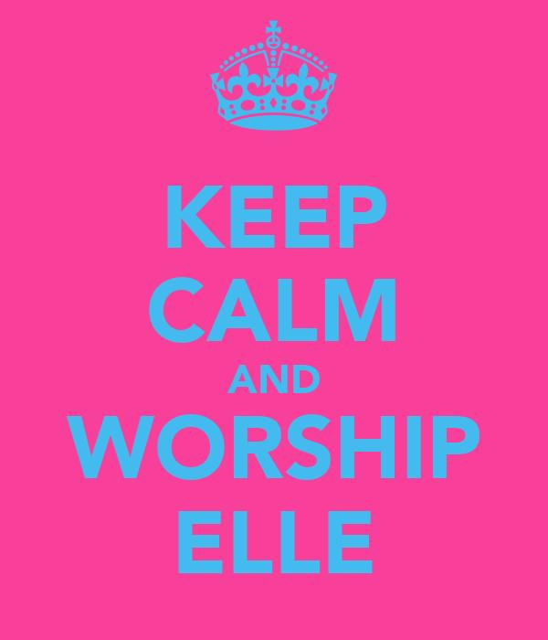 KEEP CALM AND WORSHIP ELLE