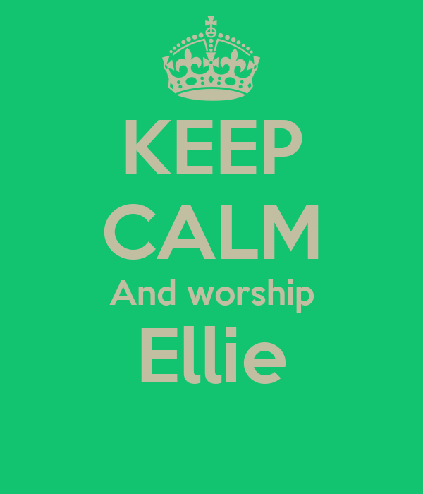 KEEP CALM And worship Ellie