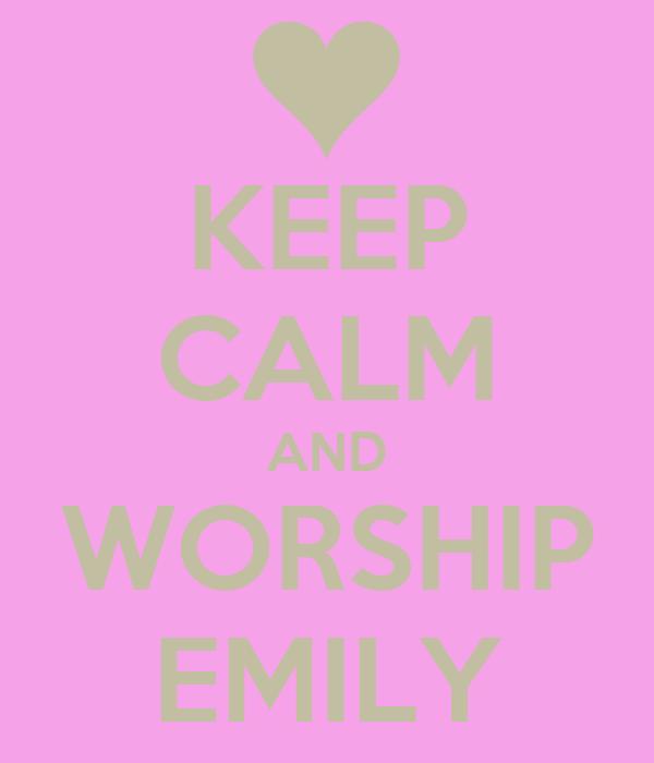 KEEP CALM AND WORSHIP EMILY