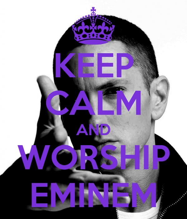 KEEP CALM AND WORSHIP EMINEM