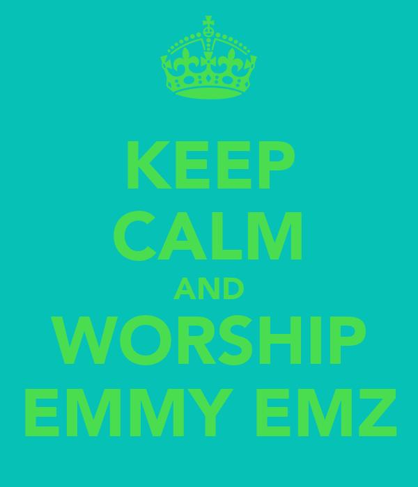 KEEP CALM AND WORSHIP EMMY EMZ