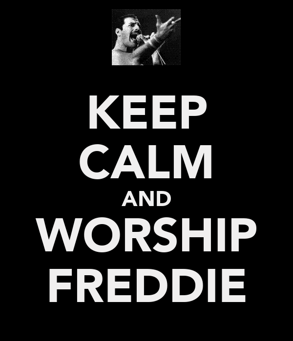 KEEP CALM AND WORSHIP FREDDIE